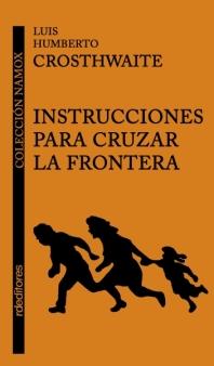 Instrucciones para cruzar la frontera, Luis Humberto Crosthwaite