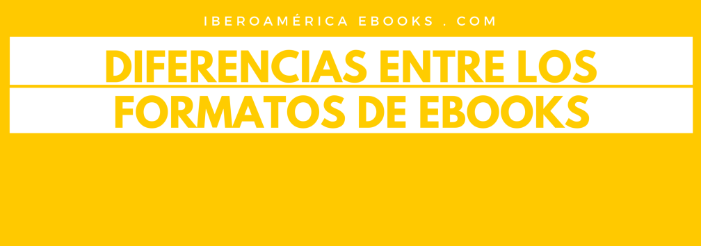 DIFERENCIAS ENTRE LOS FORMATOS DE EBOOKS